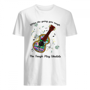 When The Going Gets Tough The Tough Play Ukulele Hippie Ukulele  Classic Men's T-shirt