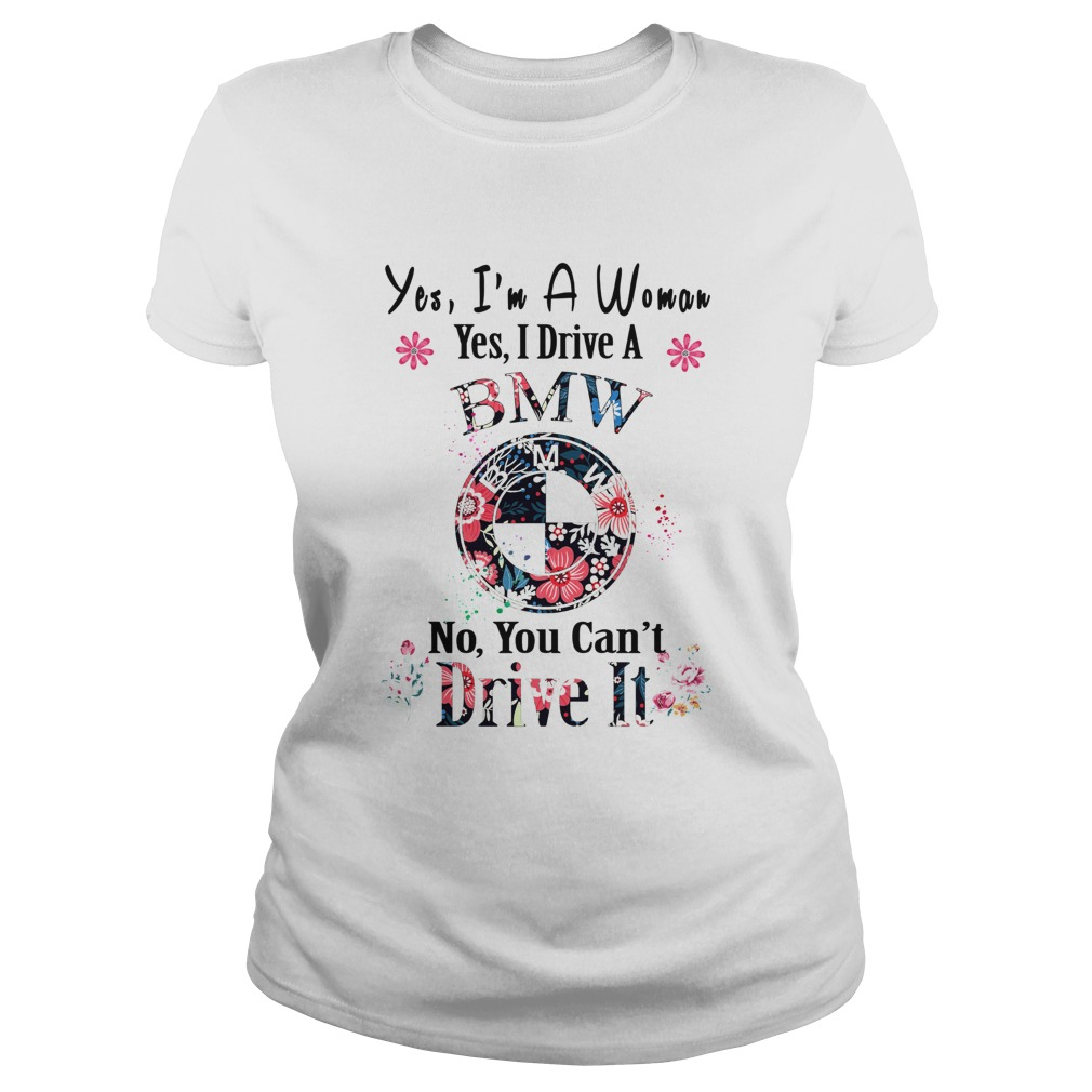 Yes Im A Woman Yes I Drive An BMW No You Cant Drive It Flower Classic Ladies