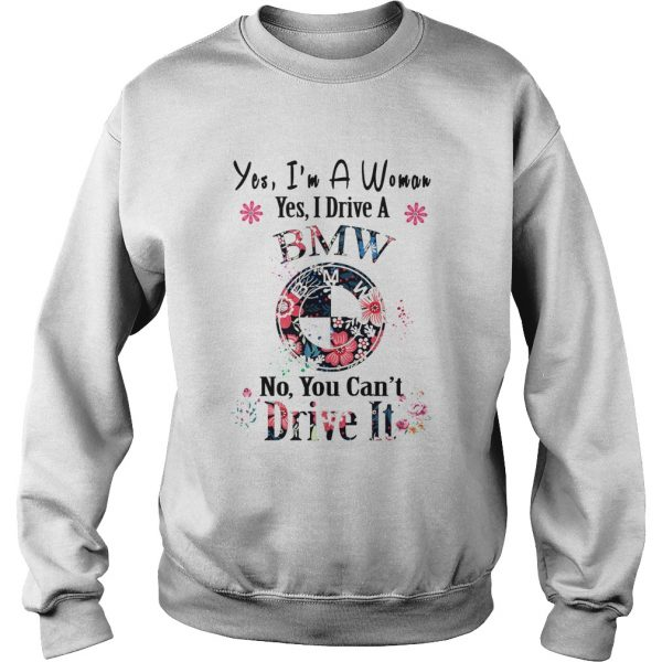 Yes Im A Woman Yes I Drive An BMW No You Cant Drive It Flower  Sweatshirt