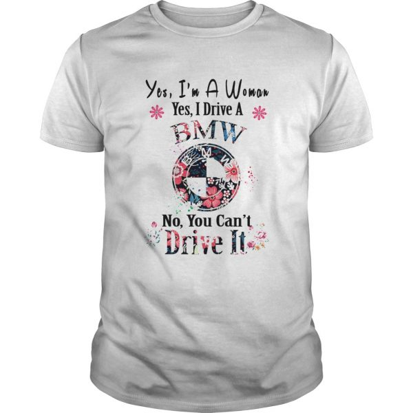 Yes Im A Woman Yes I Drive An BMW No You Cant Drive It Flower  Unisex
