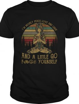 Yoga Im Mostly Peace Love And Light And A Little Go Fuck Yourself shirt