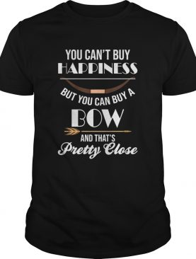 You cant buy happiness but you can buy a bow and thats pretty close shirt