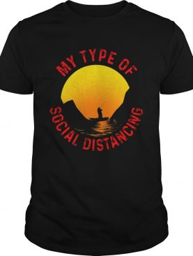 fishing my type of social distancing shirt