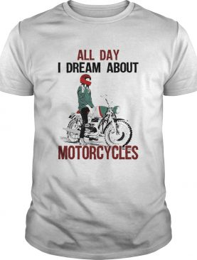 All Day I Dream About Motorcycles shirt