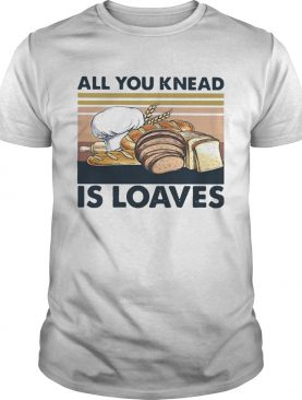 All You Knead Is Loaves Vintage shirt