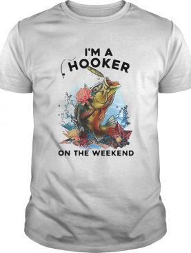 Awesome Fishing Im A Hooker On The Weekend shirt