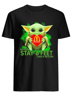 Baby Yoda hug McDonalds please remember stay 6 feet have a nice day shirt