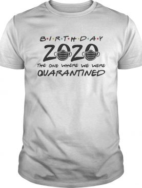 Birthday 2020 mask the one where they were quarantined shirt