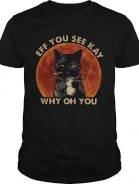 Black Cat Smoke Eff You See Kay Why Oh You shirt