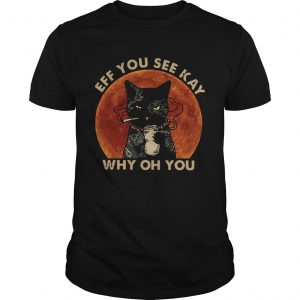 Black Cat Smoke Eff You See Kay Why Oh You  Unisex