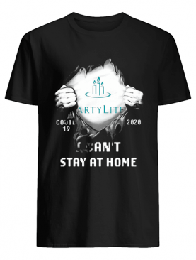 Blood inside partylite covid-19 2020 i can't stay at home shirt shirt