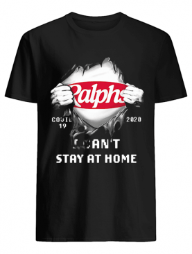 Blood inside ralphs covid-19 2020 i can't stay at home shirt