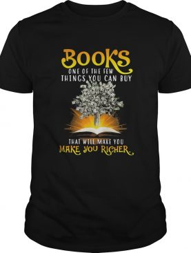 Books one of the few things you can buy that will make you make you richer shirt