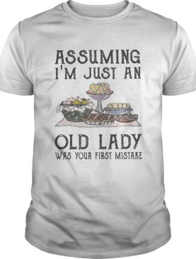 Cakes assuming Im just an old lady was your first mistake shirt