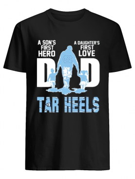 Carolina Tar Heels Chargers Dad a son's first Hero a Daughter's first love shirt