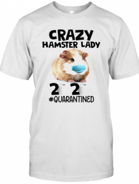 Crazy Hamster Lady Mask 2020 Toilet Paper Quarantined T-Shirt