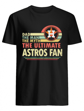 Dad the man the myth the ultimate astros fan vintage shirt