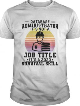 Database administrator its not a job title its a 2020 survival skill vintage shirt