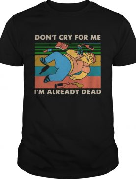 Dont Cry For Me Im Already Dead Barney Gumble Vintage shirt