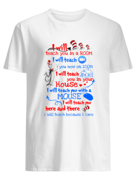 Dr Seuss I Will Teach You In A Room I Will Teach You Now On Zoom I Will Teach You In Your House Heart shirt