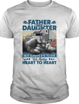 Father and daughter not always eye to eye but always heart to heart vintage shirt