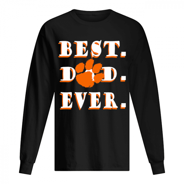Father's Day Best Dad Clemson Tigers Ever  Long Sleeved T-shirt