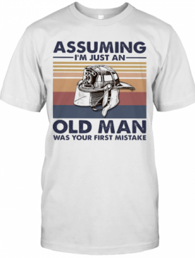 Firefighter Assuming I'M Just An Old Man Was Your First Mistake Vintage T-Shirt