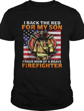 Firefighter Honor Courage Valor I back the red for my son proud mom of brave firefighter american shirt