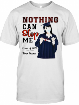 Girl Nothing Can Stop Me Class Of 2020 Your Name T-Shirt