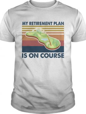 Golf my retirement plan is on course vintage shirt