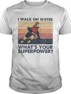Hockey I walk on water whats your superpower vintage shirt