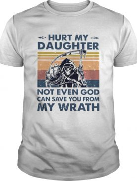 Hurt My Daughter Not Even God Can Save You From My Wrath Vintage shirt