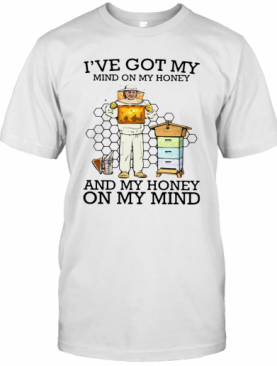 I've Got My Mind On My Honey And My Honey On My Mind T-Shirt