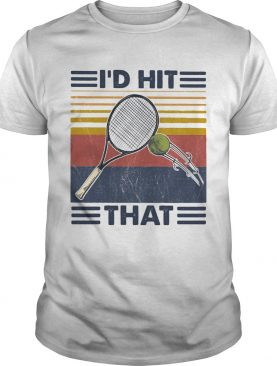 Id Hit That Tennis Vintage shirt