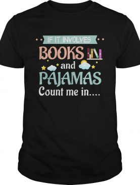 If It Involves Books And Pajamas Count Me In Reading shirt