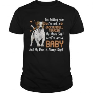Im Telling You Im Not A Jack Russell Terrier My Mom Said  Unisex