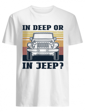 In Deep Or In Jeep Vintage Version shirt