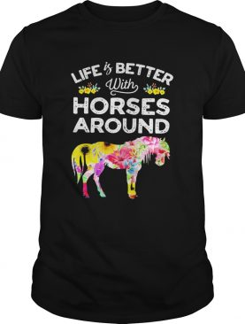 Life is better with horses around flower shirt