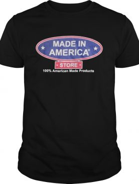 Made in America store 100 percent American made products shirt