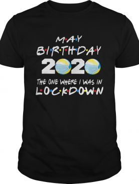 May birthday volleyball 2020 mask the one where I was in lockdown shirt