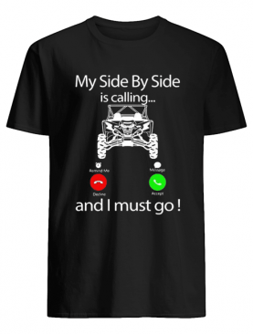 My Side By Side Is Calling And I Must Go shirt