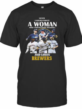 Never Underestimate A Woman Who Understands Baseball And Loves Milwaukee Brewers T-Shirt