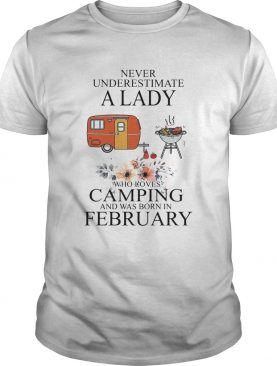 Never underestimate a lady who loves camping and was born in February shirt