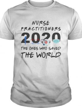 Nurse practitioners 2020 Stethoscope beat mask the ones who saved the world shirt