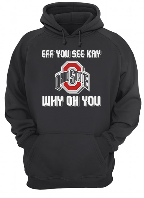 Ohio State Buckeyes eff you see kay why oh you  Unisex Hoodie