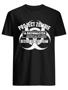 Project zombie 1a brewmaster protect all of costs colonization team shirt