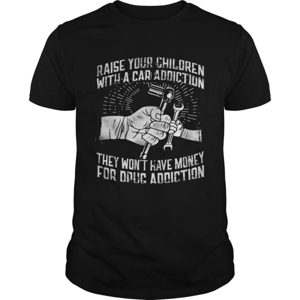 Raise your children with a car addiction they wont have money for drug addiction  Unisex