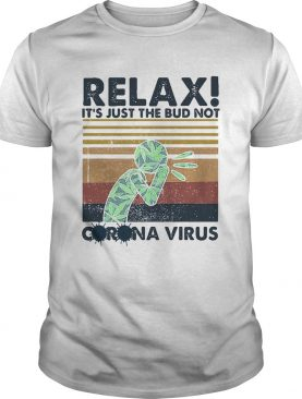 Relax its just the bud not corona virus weed vintage shirt