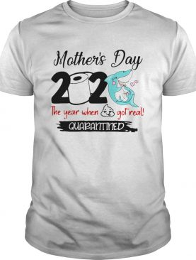 Shark Happy Mothers Day 2020 Toilet Paper The Year When Shit Got Real Quarantined shirt