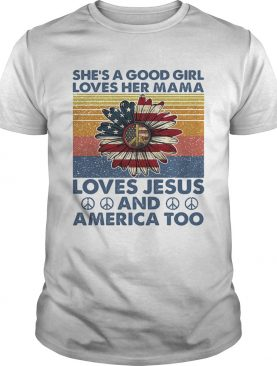 Shes a good girl loves her mama American flag veteran Independence Day vintage shirt
